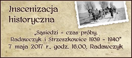 Inscenizacja historyczna - Sąsiedzi - czas próby. Radawczyk i Strzeszkowice 1939 - 1940